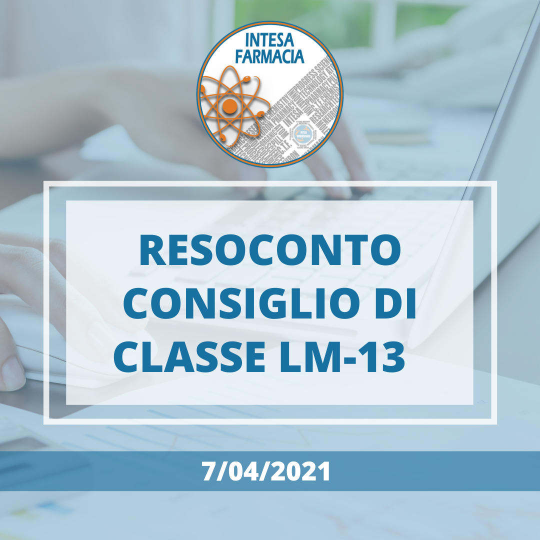 Resoconto Consiglio di Classe LM-13 in Farmacia e Farmacia Industriale del 7/04/2021